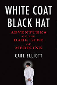 image of cover White Coat, Black Hat: Adventures on the Dark Side of Medicine
